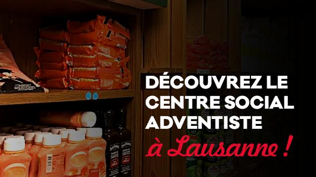 Découvrez et aidez le Centre Social Adventiste à Lausanne !