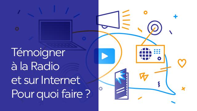 Témoigner à la Radio et sur Internet, pour quoi faire ?