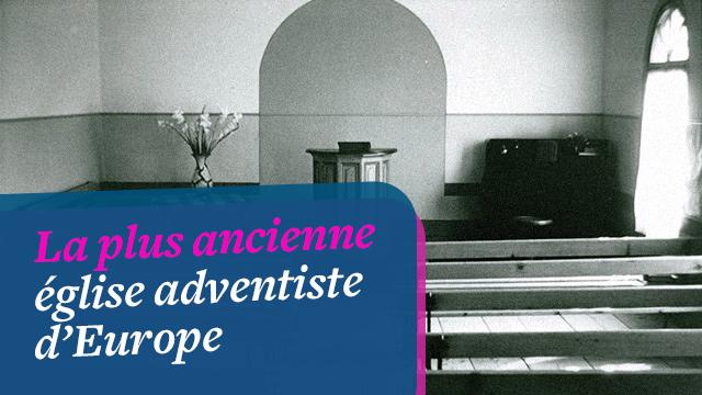 Découvrez la plus ancienne église adventiste d'Europe