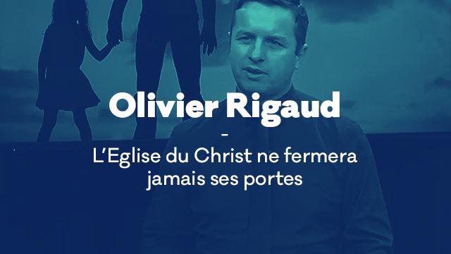 L'Eglise du Christ ne fermera jamais ses portes avec Olivier Rigaud