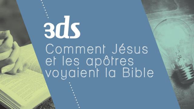 Comment Jésus et les apôtres voyaient la Bible