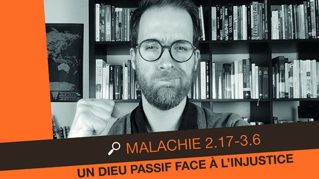 Malachie 2 et 3 - Un Dieu passif face à l'injustice