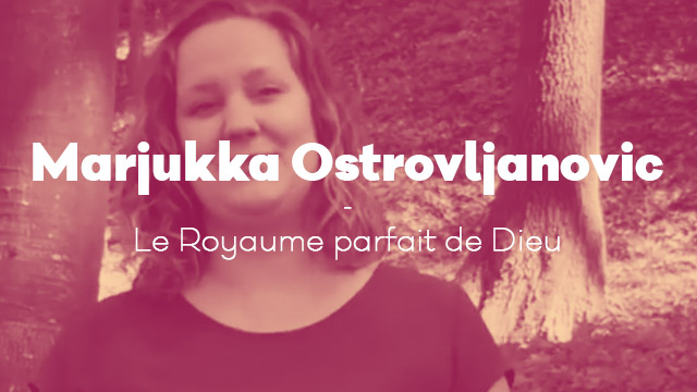 Le royaume parfait de Dieu – Marjukka Ostrovljanovic