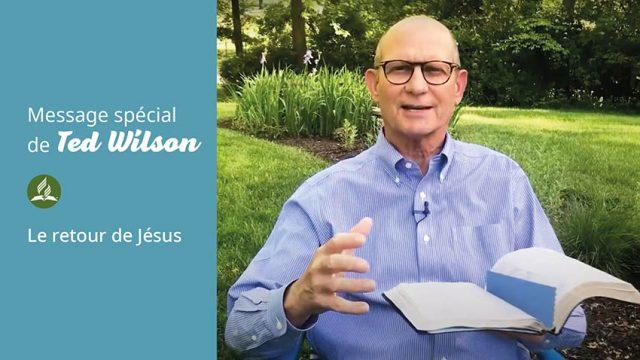 Le retour de Jésus - Message de Ted Wilson