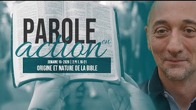 15. Origine et nature de la Bible - Parole en action