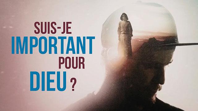 Suis-je important pour Dieu ?