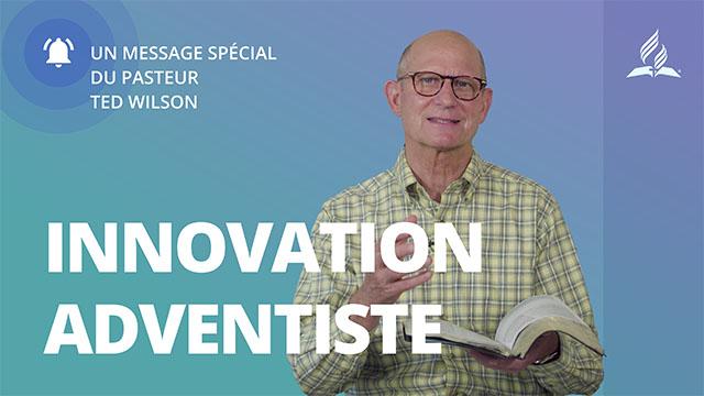 Innovation adventiste - Message de Ted Wilson