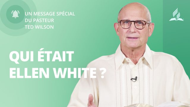Qui était Ellen White ? – Message de Ted Wilson