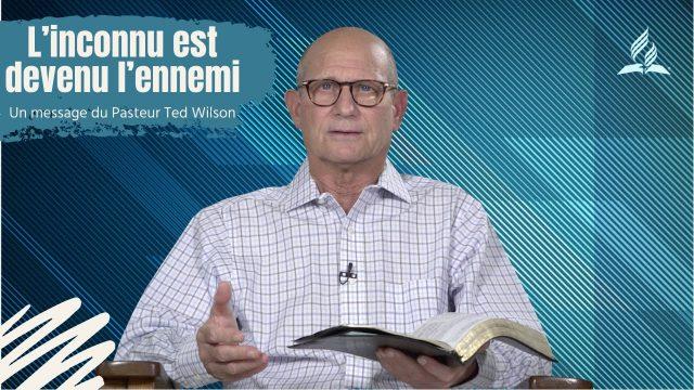 L'inconnu est devenu l'ennemi - Message de Ted Wilson