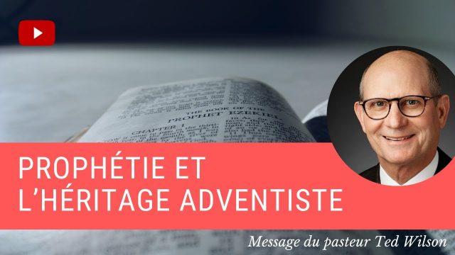 Prophétie et l'héritage adventiste - Message de Ted Wilson