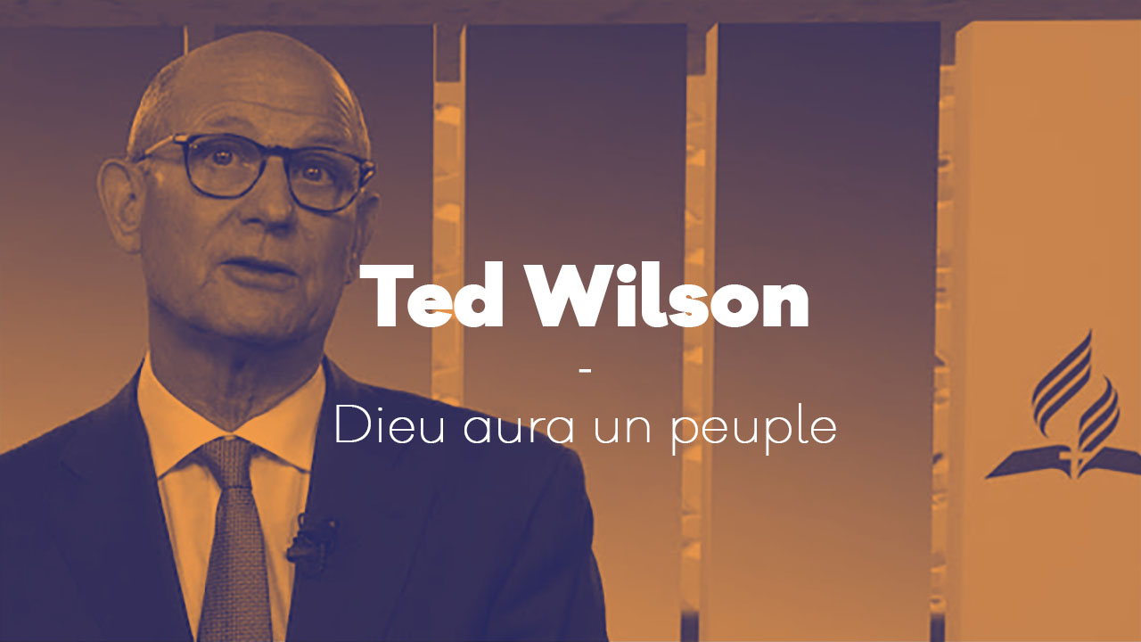 «Dieu aura un peuple» – Ted Wilson