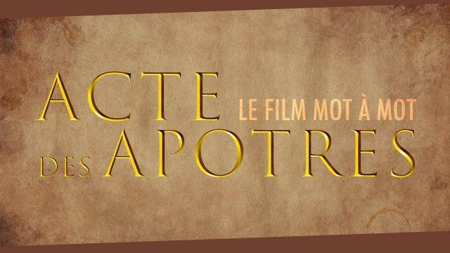 Acte des Apôtres - Le film mot à mot
