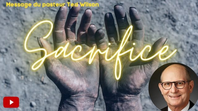 Sacrifice ! Un message du Pasteur Ted Wilson
