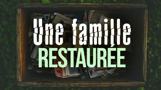 Une famille restaurée - Témoignage