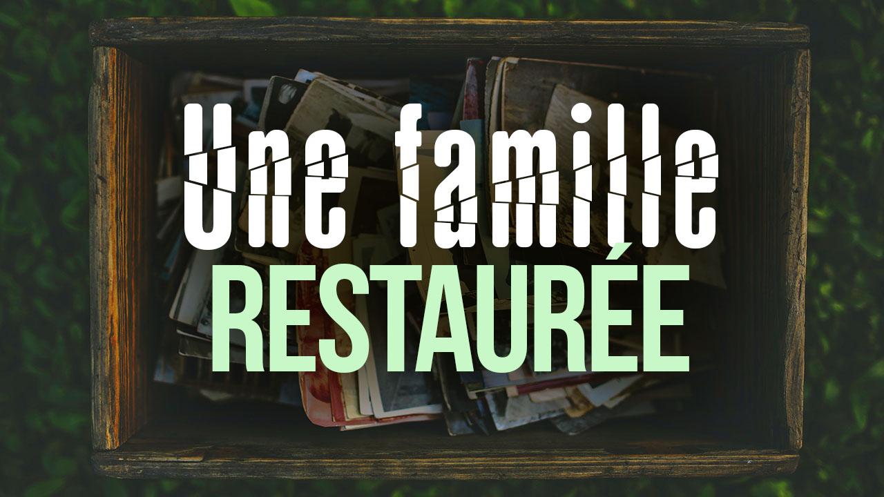 Une famille restaurée – Témoignage