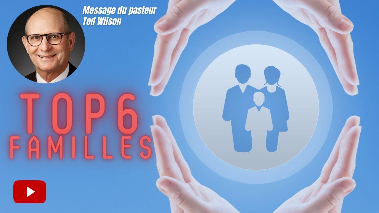 Top 6 pour les familles – Message de Ted Wilson