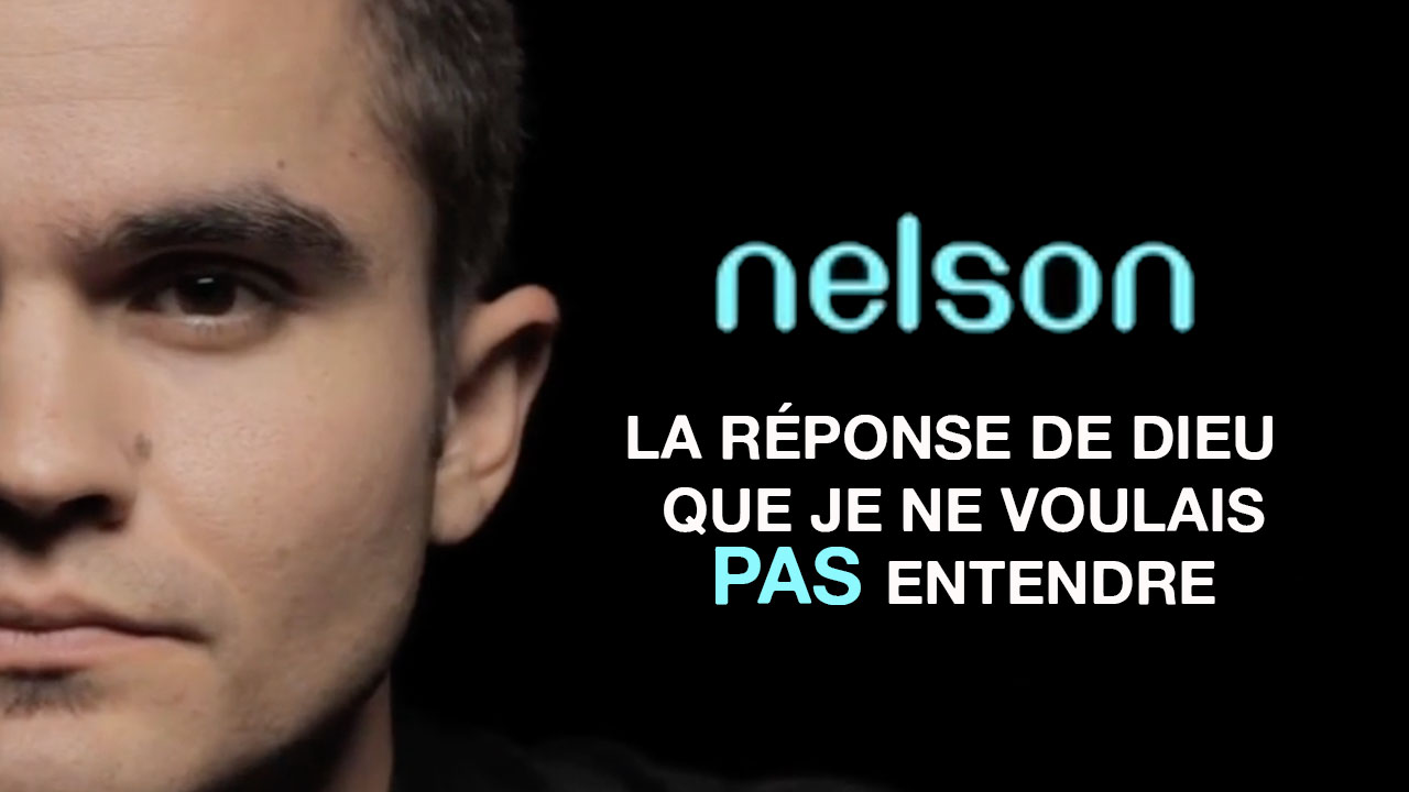 Nelson «La réponse que je ne voulais pas entendre» – Témoignage
