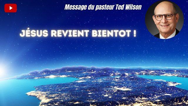 Jésus revient bientôt ! - Un message de Ted Wilson