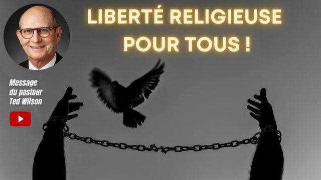 Liberté religieuse pour tous - Un message de Ted Wilson