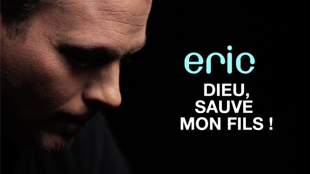 Eric «Dieu, sauve mon fils»