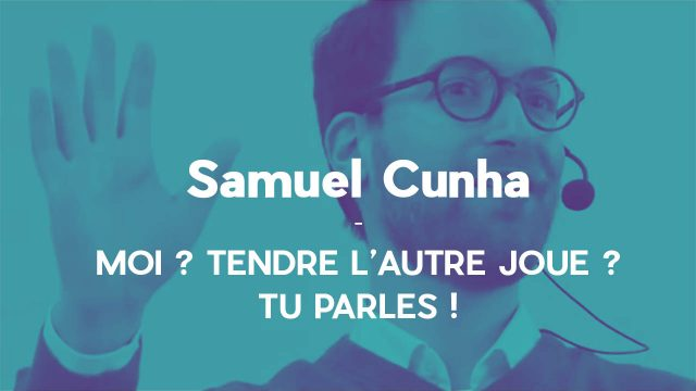 Moi ? Tendre l'autre joue ? - Samuel Cunha