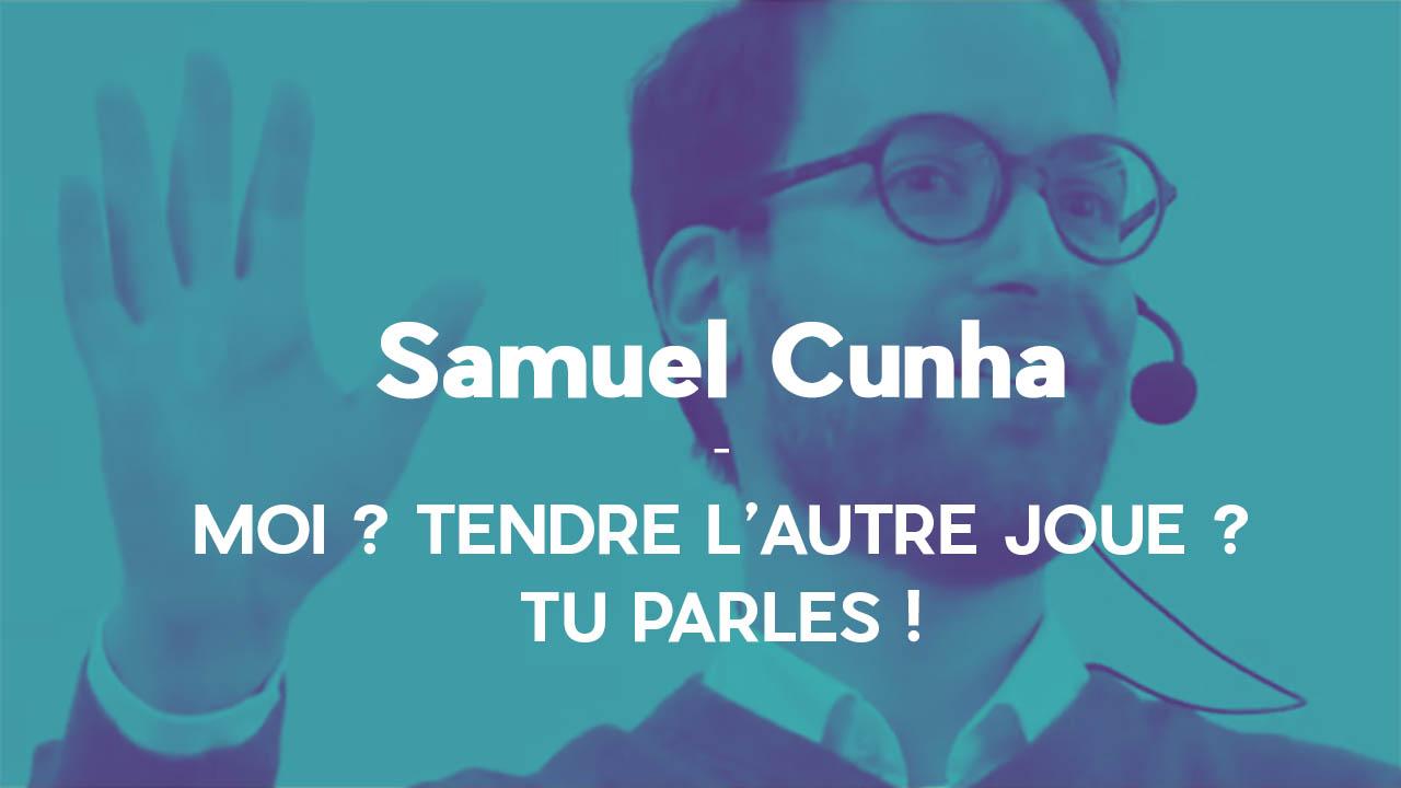 Moi ? Tendre l'autre joue ? – Samuel Cunha