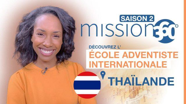 Mission 360 - Saison 2 - Découvrez l'école adventiste internationale en Thaïlande