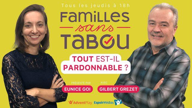 Familles sans tabou : Tout est-il pardonnable ?