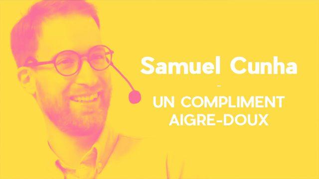 Un compliment aigre-doux - Samuel Cunha