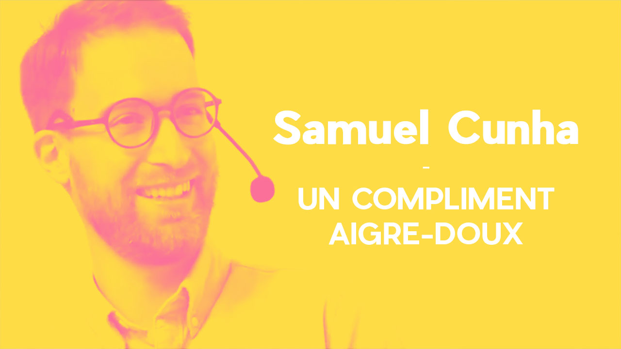 Un compliment aigre-doux – Samuel Cunha