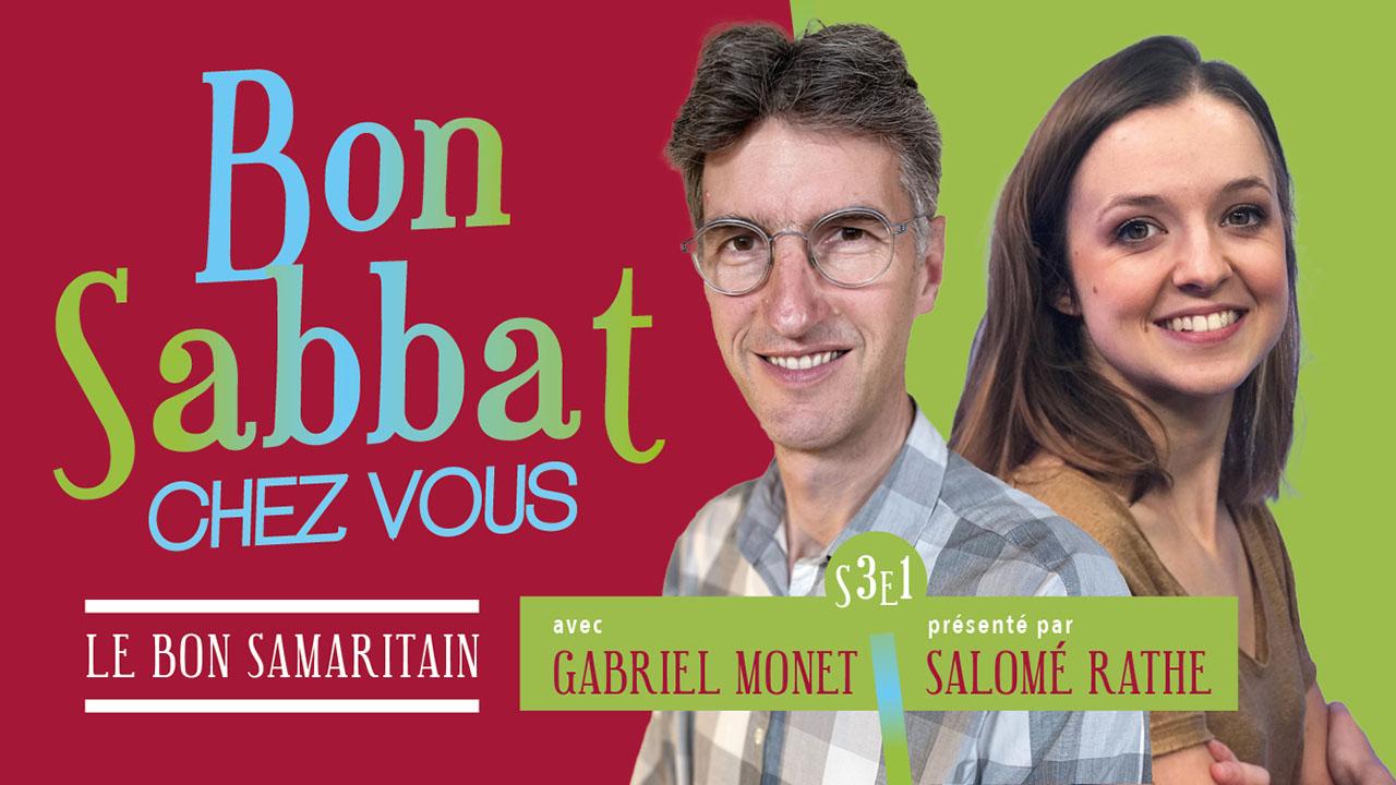 Bon Sabbat Chez Vous – 3#1 «Le Bon Samaritain» avec Gabriel Monet