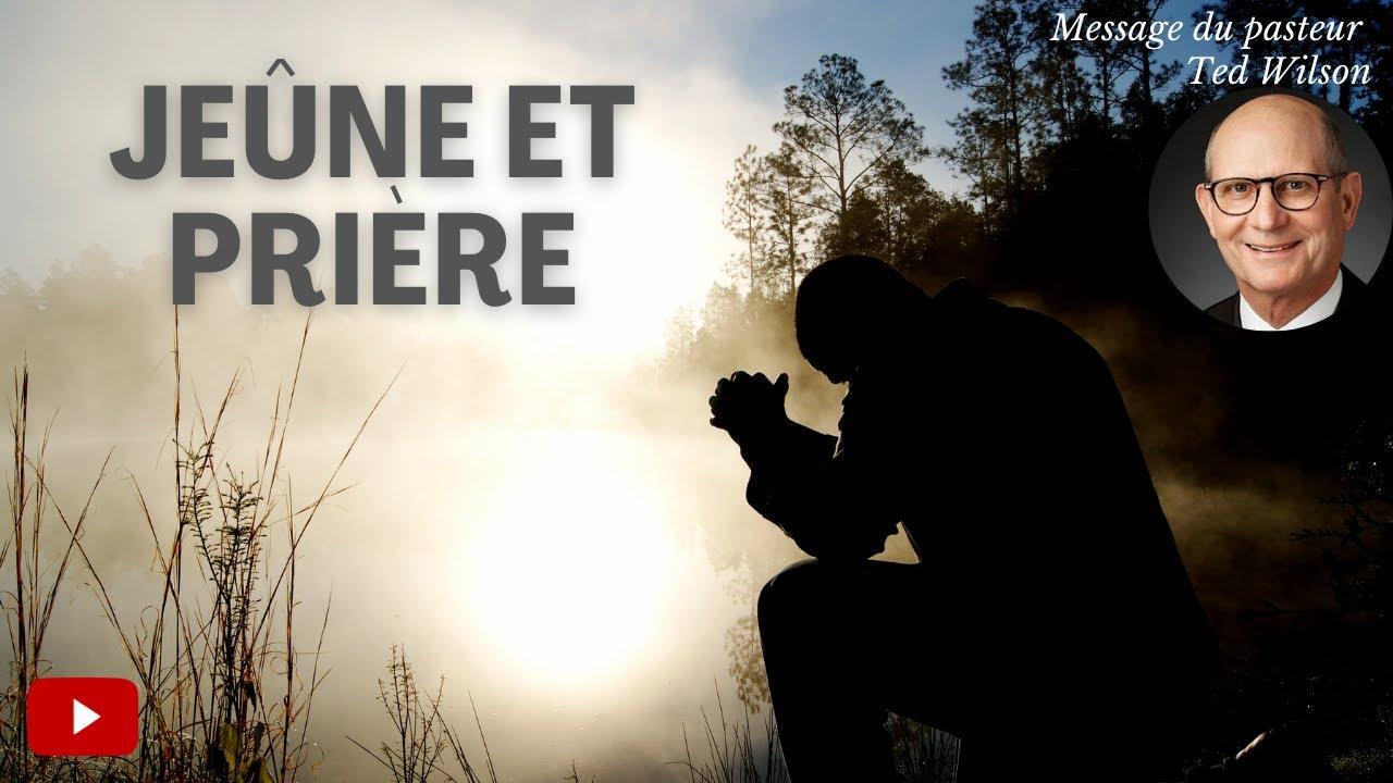 Jeûne et prière – Un message de Ted Wilson