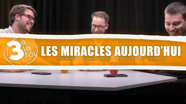Les miracles ne servent plus à rien aujourd'hui. Vraiment ? - 3 à la foi