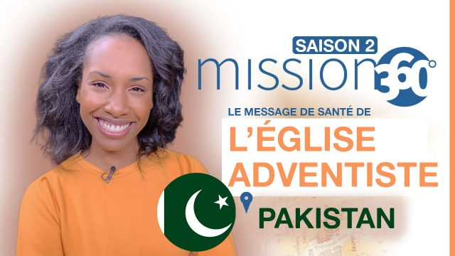 Mission 360 - Saison 2 - L'Eglise adventiste et son message de santé au Pakistan