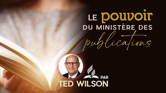 Le pouvoir du ministère des publications - Message de Ted Wilson