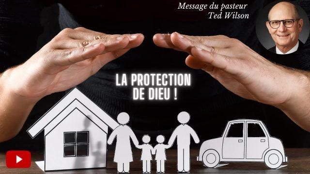 La protection de Dieu - Message de Ted Wilson