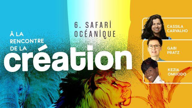 À la rencontre de la Création #6 - Safari océanique