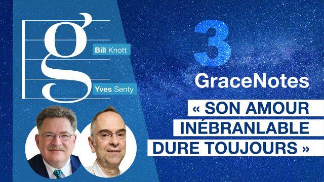 GraceNotes #3 - Son Amour inébranlable dure toujours