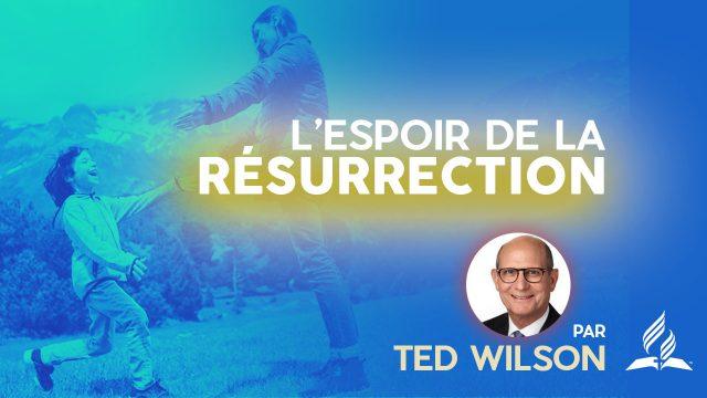 L'espoir de la résurrection – Message de Ted Wilson