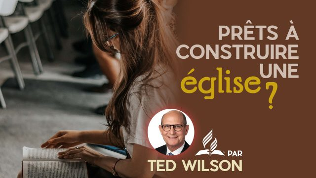 Prêts à construire une église ? Message de Ted Wilson