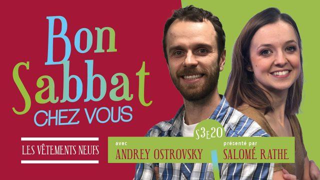 Les vêtements neufs - Bon Sabbat Chez Vous - S3E20 avec Andrey Ostrovsky