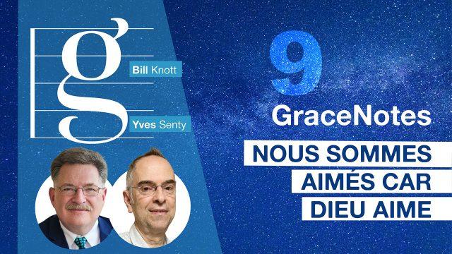 GraceNotes #9 - Nous sommes aimés car Dieu aime